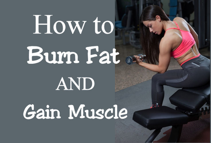 How To Burn Fat And Gain Muscle