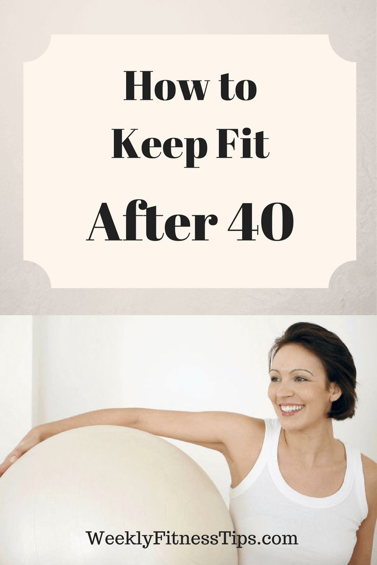 How to Keep Fit After 40