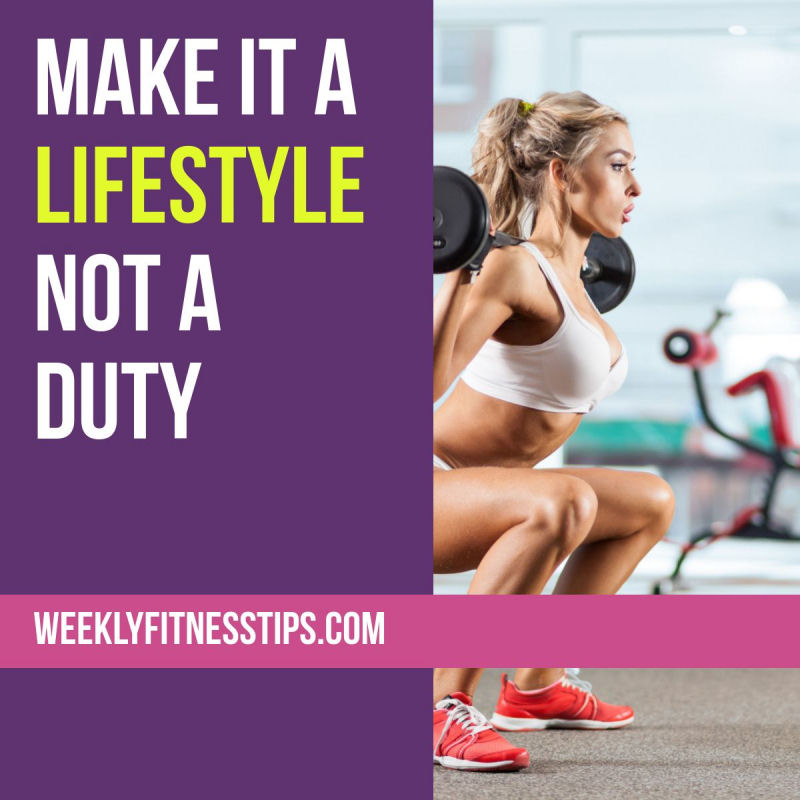 Make it a lifestyle, not a duty.