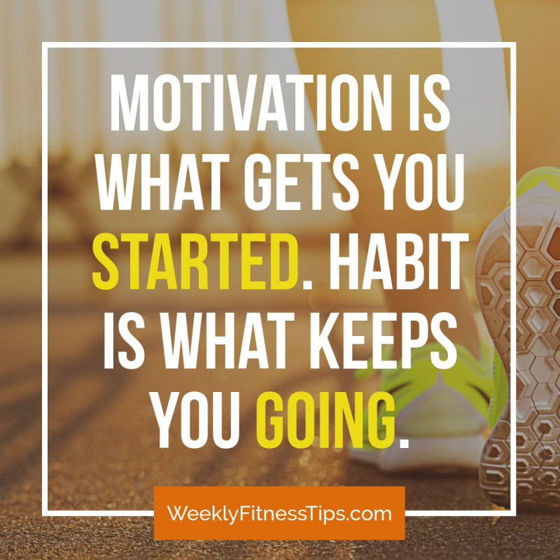 Motivation is what gets you started. Habit is what keeps you going.